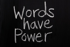 """words have power"""